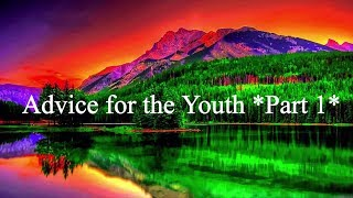 ADVICE FOR THE YOUTH *Part 1*