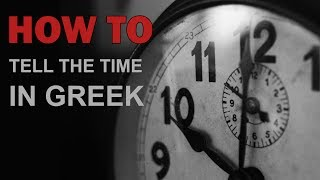 Learn Greek: How to Tell the Time | Τι ώρα είναι;