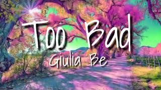 Giulia Be   Too Bad ( Lyrics With Audio )