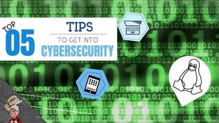 Top 5 Tips To Get Into Cyber Security Careers