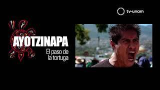 DOCUMENTAL AYOTZINAPA, EL PASO DE LA TORTUGA