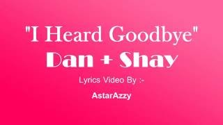 I Heard Goodbye | Official Lyrics Video | Dan + Shay