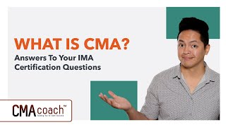 What Is CMA? Answers To Your IMA Certification Questions