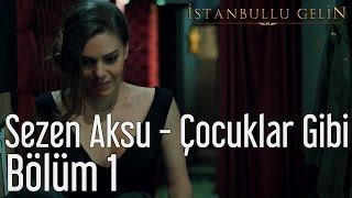 İstanbullu Gelin 1. Bölüm - Sezen Aksu - Çocuklar Gibi