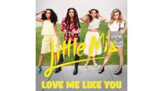 Little Mix   Love Me Like You (Audio)