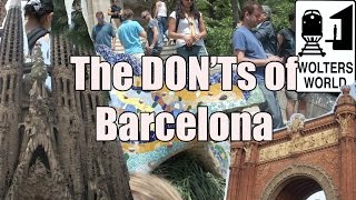 Visit Barcelona - The DONTs Of Visiting Barcelona, Spain