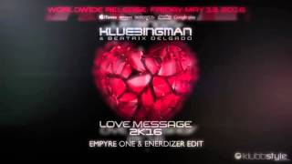 Klubbingman & Beatrix Delgado - Love Message 2k16 (Empyre One & Enerdizer Remix Edit)