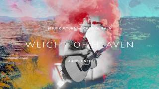 Jesus Culture - Weight Of Heaven ft. Chris Quilala (Audio)