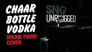 SnG: Chaar Bottle Vodka (Drunk Piano Cover)