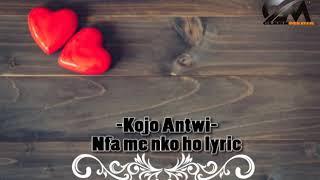 Kojo Antwi (nfa me nko ho lyric)