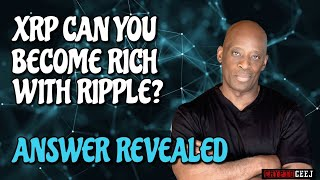 XRP CAN YOU BECOME RICH WITH RIPPLE? ANSWER REVEALED