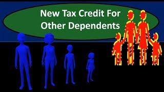New Tax Credit For  Other Dependents Tax Changes 2018