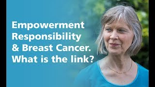 Empowerment, Responsibility and living with cancer