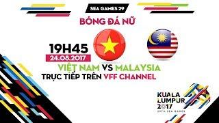 TRỰC TIẾP | VIỆT NAM vs MALAYSIA | BÓNG ĐÁ NỮ SEA GAMES 29