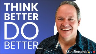 How to Think Better Thoughts - Think Better to Do Better