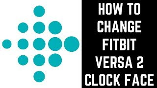 How To Change Fitbit Versa 2 Clock Face