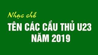 Nhạc chế | Tên Các Cầu Thủ U23 Việt Nam Dự U23 Châu Á 2019 | Vũ Hải