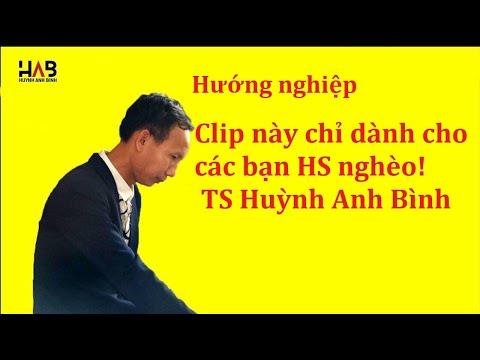 Hướng nghiệp..... Clip này chỉ dành cho các bạn HS nghèo! TS Huỳnh Anh Bình
