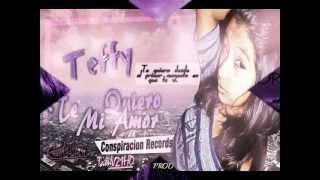 Te Quiero mi amor♥ - TEFFY ~ CONSPIRACION RECORDS (Letras)