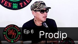 24/7TALK: Episode 6 ft. Prodip