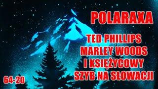 """Polaraxa 64-20: Ted Phillips, Marley Woods i """"Księżycowy szyb"""" na Słowacji"""