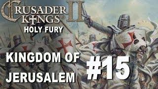 Crusader Kings II Holy Fury - Kingdom of Jerusalem #15