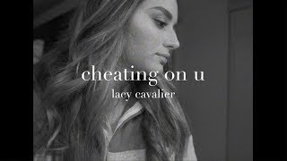 Lacy Cavalier   Cheating On U (Lyric Video)