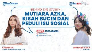 BEHIND THE STORY: Mutiara Azka, Kisah Bucin dan Peduli Isu Sosial