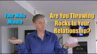 Are You Throwing Rocks In Your Relationship?