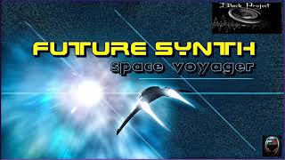 Future Synth - Space Voyager (Black Project Edit) 2018