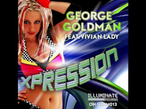 George Goldman feat. Vivian Lady - Xpression EP (Illuminate Records) THE NEW DANCE SENSATION