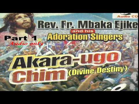 Akara Ugo Chim (Divine Destiny) Part 1 - Father Mbaka