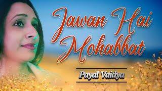 JAWAN HAI MOHABBAT || PAYAL VAIDYA - YouTube