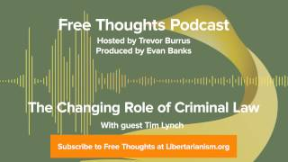 Ep. 50: The Changing Role of Criminal Law (with Tim Lynch)