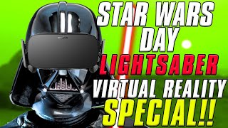 STAR WARS DAY VIRTUAL REALITY LIGHTSABER SPECIAL