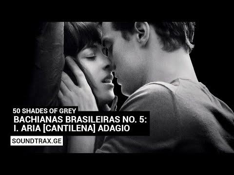 Soundtrack #1 | Bachianas Brasileiras No. 5: I. Aria [Cantilena] Adagio | 50 Shades of Grey