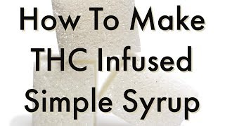 How to make THC infused simple syrup