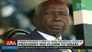 Ex-president Moi flown to Tel Aviv hospital - VIDEO