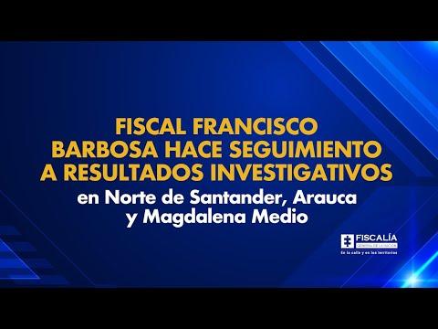 Fiscal Barbosa hace seguimiento a investigaciones en Norte de Santander, Arauca y Magdalena Medio
