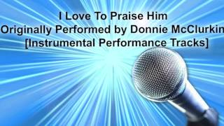 I Love To Praise Him [Originally by Donnie McClurkin] [Instrumental Track] SAMPLE
