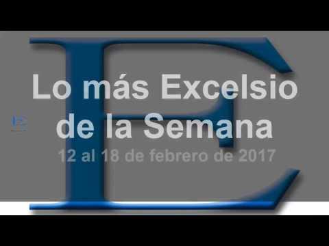 Lo más Excelsio de la Semana - 12 al 18 de febrero de 2017