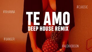 Rihanna - Te Amo (Alex Hobson Remix)