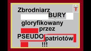 MÓJ SUBSKRYBOWANY KANAŁ POLECAM VIDEO TYT. – Zbrodniarz BURY gloryfikowany przez PSEUDOpatriotów !!!