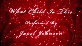 Jovel Johnson - What Child Is This