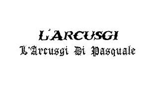 L'Arcusgi : L'Arcusgi Di Pasquale ( paroles + traduction )