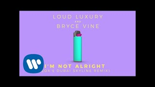 Loud Luxury and Bryce Vine - I'm Not Alright (EDX's Dubai Skyline Remix)  [Official Audio]