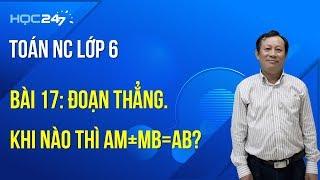 Toán NC lớp 6 Bài 17: Đoạn thẳng. Khi nào thì AM+MB=AB?