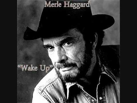 Merle Haggard ~ Wake Up
