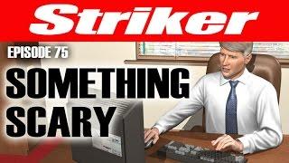 Striker #75. 11-11-16 Something Scary