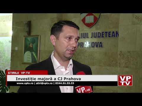 Investiție majoră a CJ Prahova